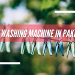 Best Washing Machine in Pakistan - How to choose the best washing machine in 2020