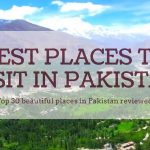 Best places to visit in Pakistan | Top 30 tourist places in Pakistan reviewed