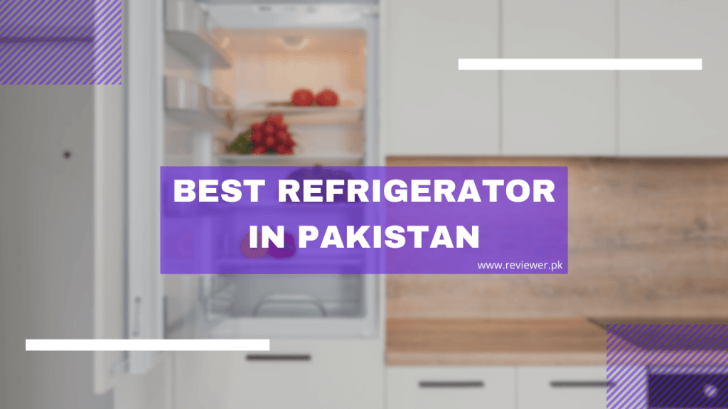 Best Refrigerator in Pakistan